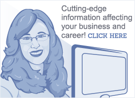 Cutting-edge information affecting your business and career!